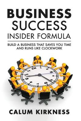 Business Success Insider: Build a Business That Saves You Time and Runs Like Clockwork (Paperback)