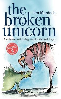 The Broken Unicorn: A unicorn and a dog meet Eric and Enya - Dreamland Adventures 2 (Paperback)