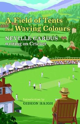 A Field of Tents and Waving Colours 2019: Neville Cardus Writing on Cricket (Hardback)