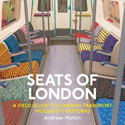 Seats of London: A Field Guide to London Transport Moquette Patterns (Paperback)