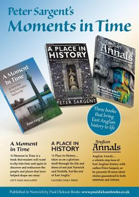 Peter Sargent's Moments in Time: Three books that bring East Anglian history to life (Paperback)