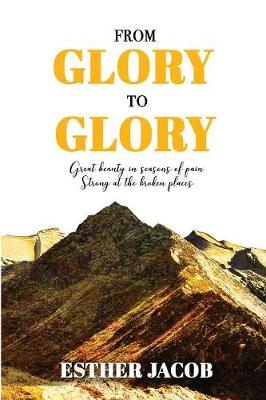 From Glory to Glory: Great Beauty in Seasons of Pain - Strong at the Broken Places (Paperback)