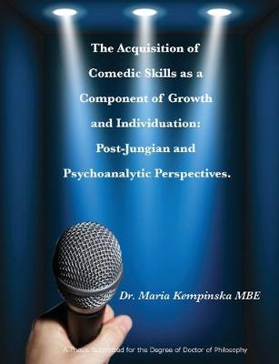 The Acquisition of Comedic Skills as a Component of Growth and Individuation: Post-Jungian and Psychoanalytic Perspectives. (Paperback)