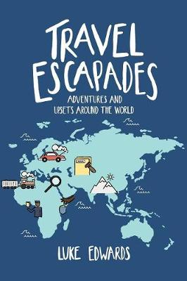 Travel Escapades: Adventures and Upsets Around the World (Paperback)