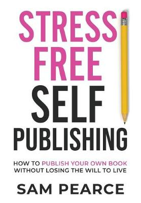 Stress-Free Self-Publishing: How to publish your own book without losing the will to live (Paperback)