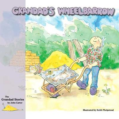 Grandad's Wheelbarrow - The Grandad Stories (Paperback)