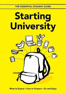 Starting University: What to Expect, How to Prepare, Go and Enjoy - The Essential Student Guide 1 (Paperback)