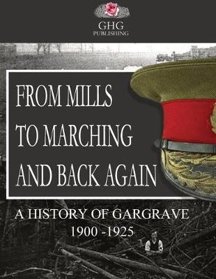 From Mills To Marching and Back Again: A History of Gargrave 1900 to 1925 - Gargrave Histories 01 (Paperback)