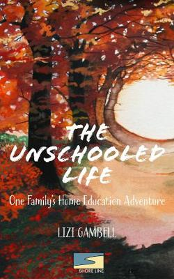 The Unschooled Life: One Family's Home Education Adventure (Paperback)