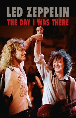 Led Zeppelin - The Day I Was There (Paperback)