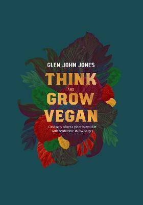 Think And Grow Vegan (Paperback)
