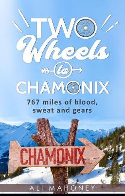 Two Wheels to Chamonix; 767 miles of blood, sweat and gears (Paperback)