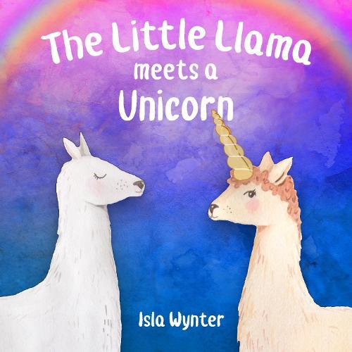 The Little Llama Meets a Unicorn - The Little Llama's Adventures 1 (Hardback)