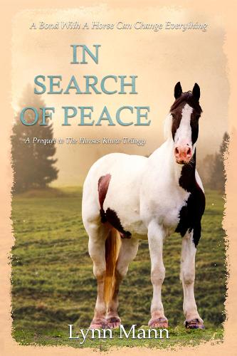 In Search Of Peace: A Prequel to The Horses Know Trilogy (Paperback)