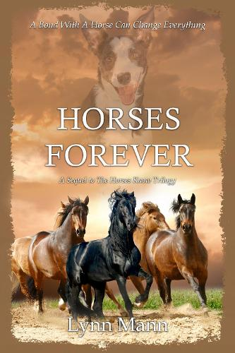 Horses Forever: A Sequel to The Horses Know Trilogy - The Horses Know Trilogy 4 (Paperback)