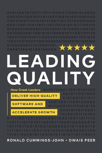 Leading Quality: How Great Leaders Deliver High Quality Software and Accelerate Growth (Paperback)