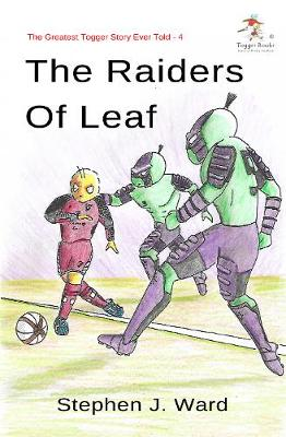 The Greatest Togger Story Ever Told - Part 4: The Raiders of Leaf (Paperback)