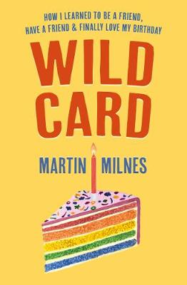 Wild Card: How I Learned To Be A Friend, Have A Friend & Finally Love My Birthday (Paperback)