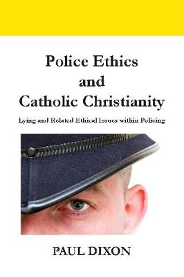 Police Ethics and Catholic Christianity: Lying and Related Ethical Issues within Policing (Paperback)