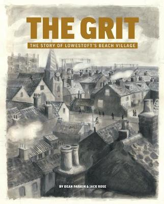 The Grit: The Story of Lowestoft's Beach Village (Paperback)