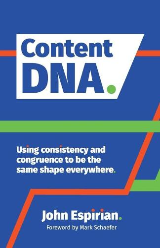 Content DNA: Using consistency and congruence to be the same shape everywhere (Paperback)