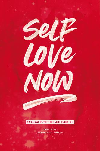 Self Love Now: 54 Answers to the Same Question (Paperback)