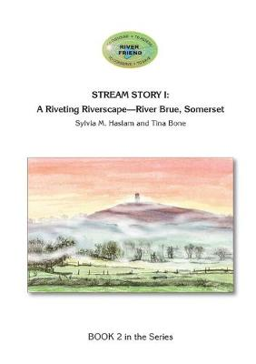Stream Story I: A Riveting Riverscape-River Brue, Somerset: River Friend Series Book 2 - River Friend 2 (Paperback)
