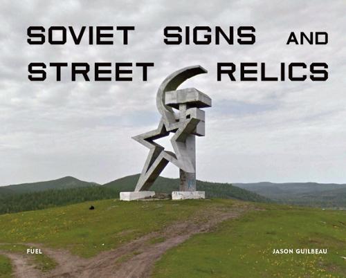 Soviet Signs & Street Relics (Hardback)