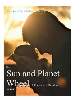 the Sun and Planet Wheel: A Romance of Wortley, Leeds - Last of the Maisters 1 (Paperback)