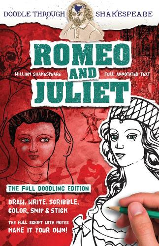 Romeo and Juliet: The Full Doodling Edition to Draw, Write, Scribble, Color, Snip and Stick - Doodle Through Shakespeare (Paperback)