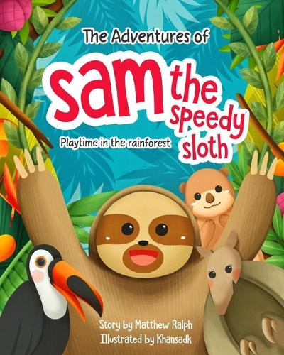 The Adventures Of Sam The Speedy Sloth: Playtime in the rainforest (Paperback)