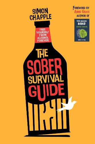 The Sober Survival Guide: Free Yourself From Alcohol Forever - Quit Alcohol & Start Living! (Paperback)