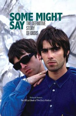 Some Might Say - The Definitive Story of Oasis (Hardback)