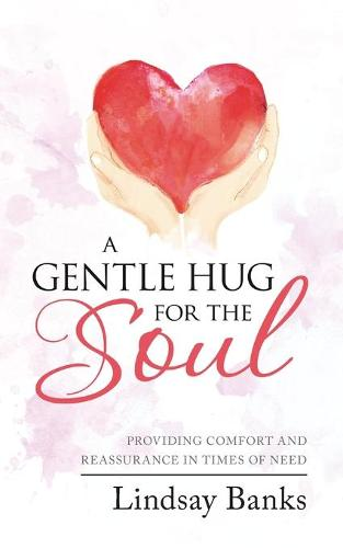 A Gentle Hug for the Soul: Providing comfort and reassurance in times of need (Paperback)