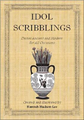 Idol Scribblings: Deities Ancient and Modern for All Occasions - Idol Scribblings 1 (Paperback)