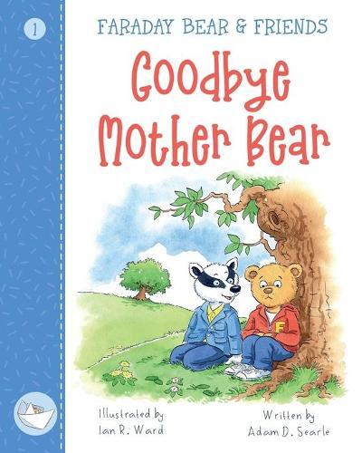 Goodbye Mother Bear: Faraday Bear & Friends 1 - Faraday Bear & Friends 1 (Paperback)