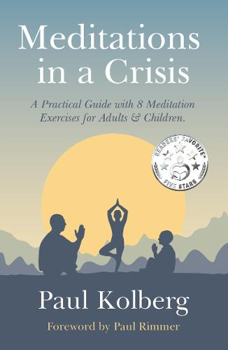 Meditations in a Crisis: A Practical Guide with 8 Meditation Exercises for Adults & Children (Paperback)