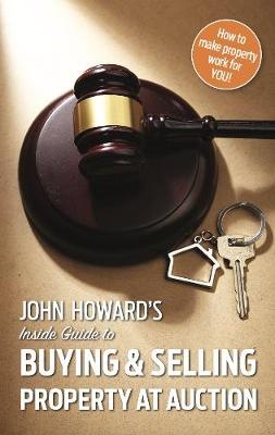 John Howard's Inside Guide to Buying and Selling Property at Auction (Paperback)