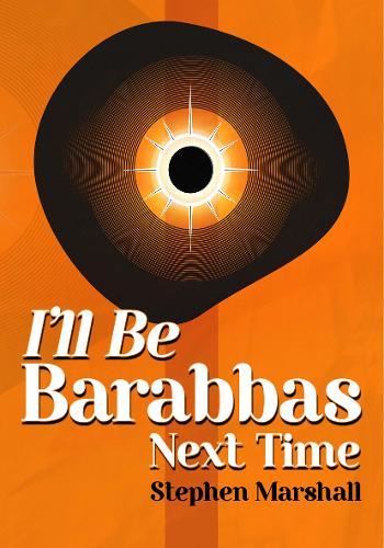 I'll Be Barabbas Next Time (Paperback)