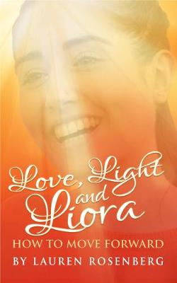 How to Move Forward When the Unthinkable Happens: Love, Light and Liora (Paperback)