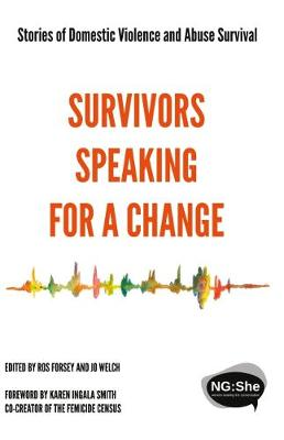 Survivors Speaking For A Change: Stories of Domestic Violence and Abuse Survival (Paperback)