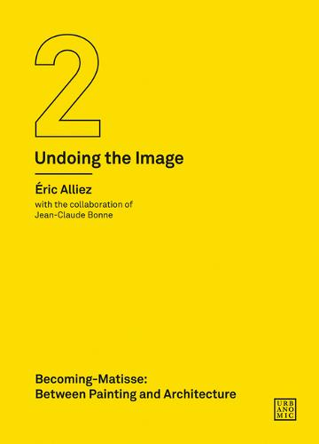 Becoming-Matisse: Between Painting and Architecture (Undoing the Image 2) - Urbanomic / Art Editions (Paperback)