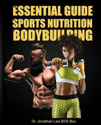 The Essential Guide to Sports Nutrition and Bodybuilding (Hardback)