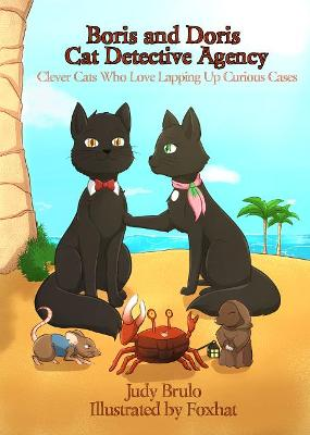 Boris and Doris Cat Detective Agency: Clever Cats Who Love Lapping Up Curious Cases (Paperback)