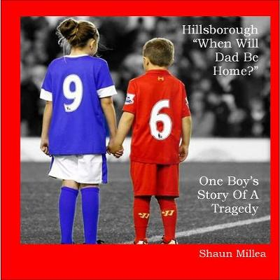 Hillsborough When Will Dad Be Home?: One Boy's story of a tragedy (Paperback)