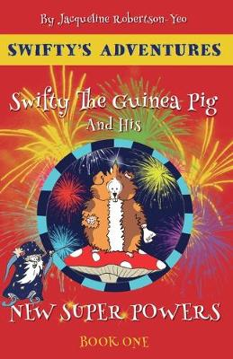 Swifty The Guinea Pig And His New Super Powers 2018: By Jacqueline Robertson-Yeo - Swifty's Adventures 1 (Paperback)