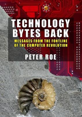 Technology Bytes Back: Messages From The Fontline Of The Computer Revolution (Paperback)