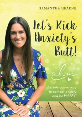 Let's Kick Anxiety's Butt: An interactive way to combat anxiety and be HAPPY! (Paperback)