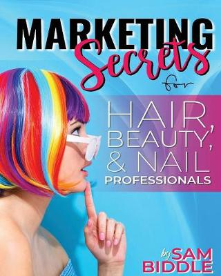 Marketing Secrets: For Hair, Beauty and Nail Professionals - Sam's Secrets 2 (Paperback)