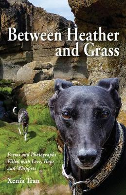 Between Heather and Grass: Poems and Photographs Filled with Love, Hope and Whippets (Paperback)